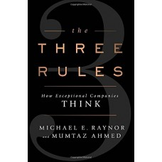 The Three Rules: How Exceptional Companies Think