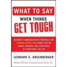 What to Say When Things Get Tough: Business Communication Strategies for Winning