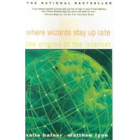 Where Wizards Stay Up Late - The Origins Of The Internet