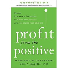Profit from the Positive - Proven Leadership Strategies to Boost Productivity and Transform Your Business