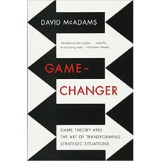 Game-Changer Game Theory and the Art of Transforming Strategic Situations