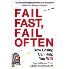 Fail Fast, Fail Often - How Losing Can Help You Win