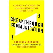 Breakthrough Communication - A Powerful 4-Step Process for Overcoming Resistance and Getting Results