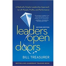 Leaders Open Doors - A Radically Simple Leadership Approach to Lift People, Profits, and Performance