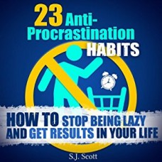 23 Anti-Procrastination Habits - How to Stop Being Lazy and Get Results in Your Life