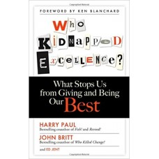 Who Kidnapped Excellence? What Stops Us from Giving and Being Our Best