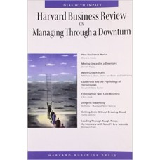 Harvard Business Review on Managing Through a Downturn