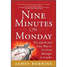 Nine Minutes on Monday - The Quick and Easy Way to Go from Manager to Leader