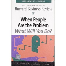 Harvard Business Review Management Dilemmas-When People Are The Problem What Will You Do