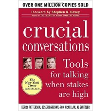 Crucial Conversations-Tools for talking when stakes are high