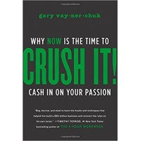Crush It  Why NOW Is the Time to Cash In on Your Passion