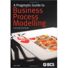 A Pragmatic Guide to Business Process Modelling, Second Edition