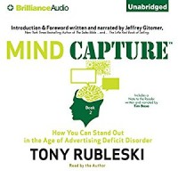 Mind Capture: How You Can Stand Out in the Age of Advertising Deficit Disorder  (Book 2)