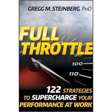 Full Throttle: 122 Strategies to Supercharge Your Performance at Work by Gregg M.