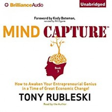 Mind Capture: How to Awaken Your Entrepreneurial Genius in a Time of Great Economic Change! (Book 3)