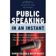 Public Speaking in an Instant 60 Ways to Stand Up and Be Heard