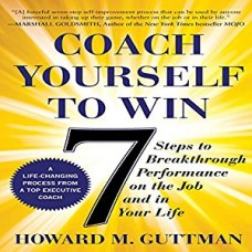 Coach Yourself to Win: Seven Steps to Breakthrough Performance on the Job and in Your Life