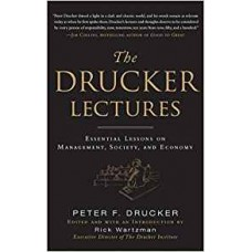 The Drucker Lectures: Essential Lessons on Management Society and Economy